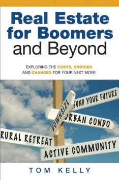 Real Estate for Boomers and Beyond, Tom Ph. D Kelly
