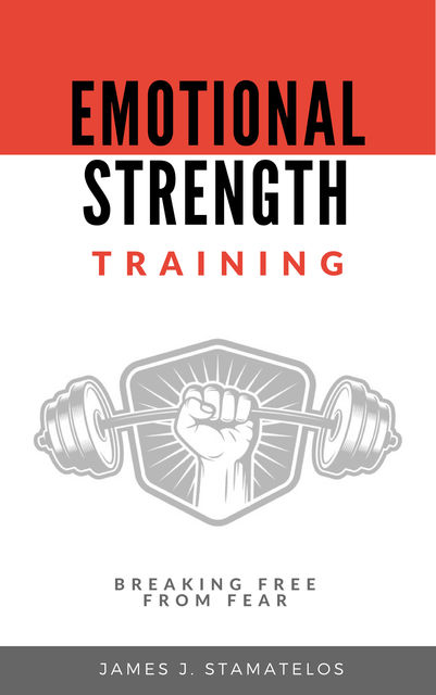 Emotional Strength Training, James J. Stamatelos