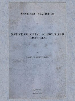 Sanitary Statistics of Native Colonial Schools and Hospitals, Florence Nightingale