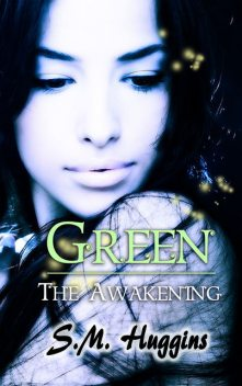 Green: The Awakening Book 1, S.M.Huggins