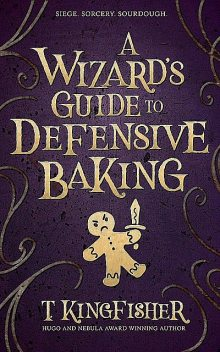 A Wizard's Guide to Defensive Baking, T. Kingfisher