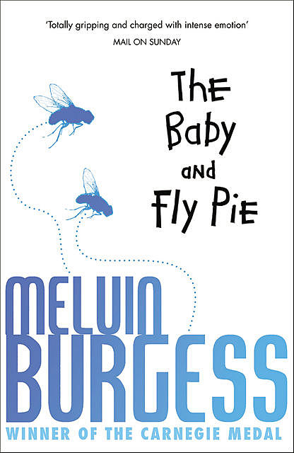 The Baby and Fly Pie, Melvin Burgess
