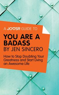 A Joosr Guide to… You Are a Badass by Jen Sincero, Joosr