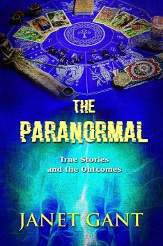 The Paranormal True Stories and the Outcomes, JANET GANT