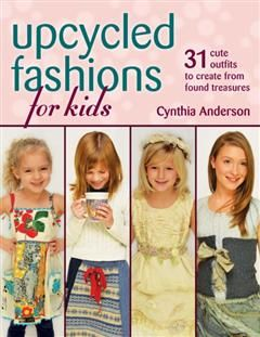 Upcycled Fashions for Kids, Cynthia Anderson