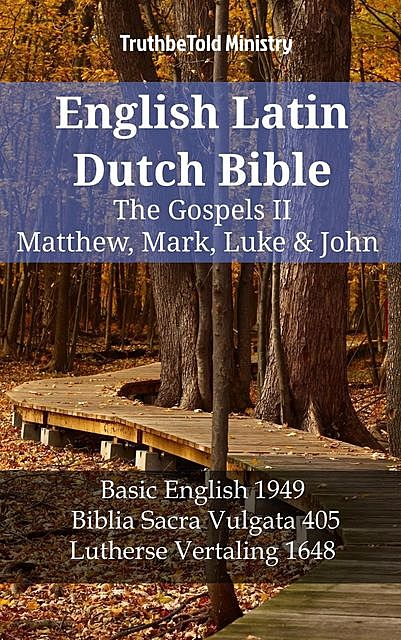 English Latin Dutch Bible – The Gospels – Matthew, Mark, Luke & John, TruthBeTold Ministry