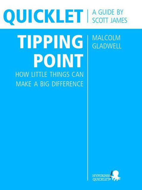 Quicklet on Malcolm Gladwell's The Tipping Point: How Little Things Can Make a Big Difference (CliffNotes-like Summary and Analysis), Scott James
