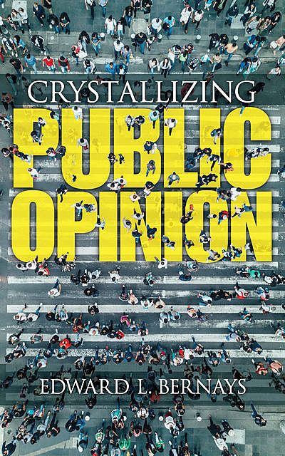 Crystallizing Public Opinion (Original Classic Edition), Edward Bernays
