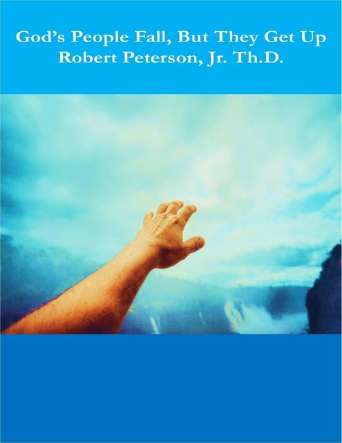 God's People Fall, But They Get Up, Robert Peterson, Th.D.