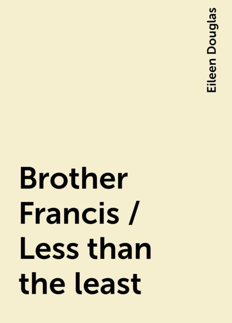 Brother Francis / Less than the least, Eileen Douglas