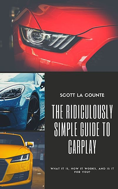 The Ridiculously Simple Guide to CarPlay, Scott La Counte