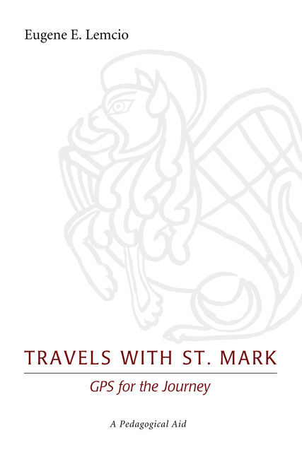 Travels with St. Mark: GPS for the Journey, Eugene E. Lemcio