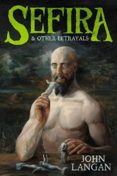 Sefira and Other Betrayals, John Langan