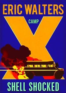Camp X Shell Shocked, Eric Walters
