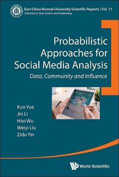 Probabilistic Approaches for Social Media Analysis, Hao Wu, Kun Yue, Weiyi Liu, Jin Li, Zidu Yin