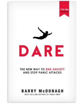 Dare: The New Way to End Anxiety and Stop Panic Attacks Fast (Anxiety Relief), Barry McDonagh