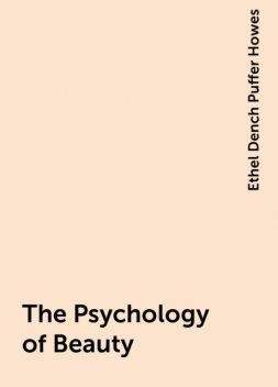The Psychology of Beauty, Ethel Dench Puffer Howes