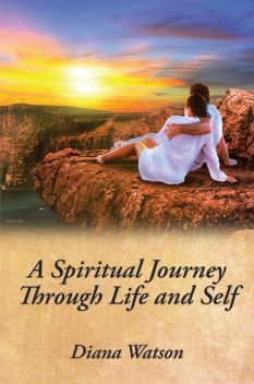A Spiritual Journey Through Life and Self, Diana Watson