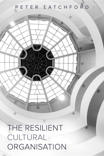 The Resilient Cultural Organisation, Peter Latchford