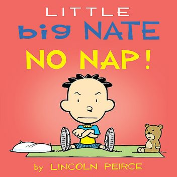 Little Big Nate: No Nap, Lincoln Peirce