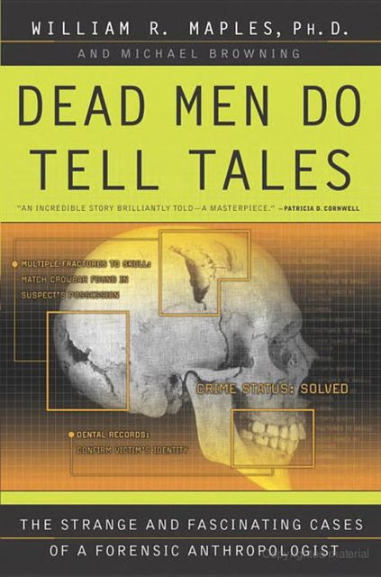 Dead Men Do Tell Tales: The Strange and Fascinating Cases of a Forensic Anthropologist, William, Maples