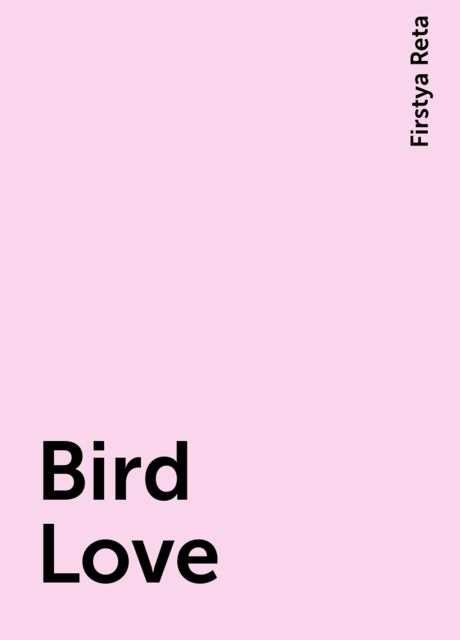 Bird Love, Firstya Reta