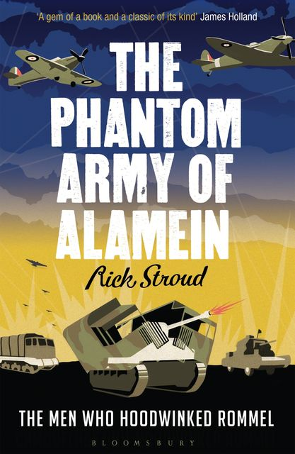 The Phantom Army of Alamein, Rick Stroud