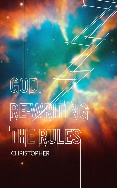 God: Re-Writing the Rules, Christopher