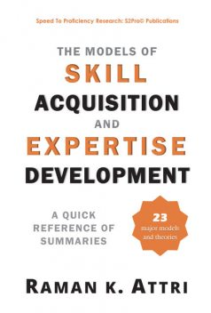 The Models of Skill Acquisition and Expertise Development, Raman K. Attri