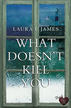 What Doesn't Kill You, Laura James