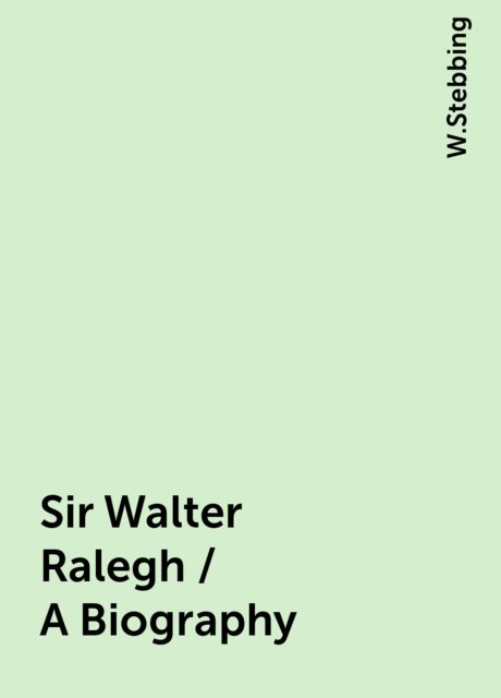 Sir Walter Ralegh / A Biography, W.Stebbing