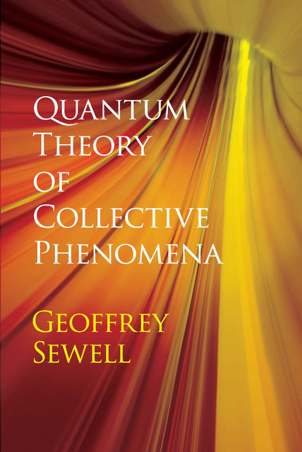 Quantum Theory of Collective Phenomena, G.L.Sewell