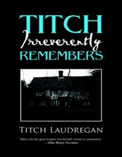 Titch Irreverently Remembers, Titch Laudrigan