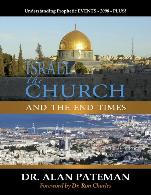 Israel, the Church and the End Times, Understanding Prophetic Events 2000 Plus, Alan Pateman