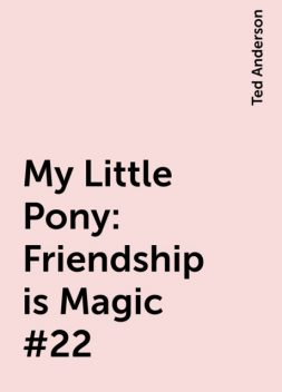 My Little Pony: Friendship is Magic #22, Ted Anderson