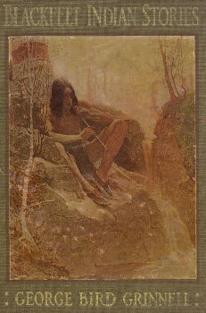 Blackfeet Indian Stories, George Bird Grinnell