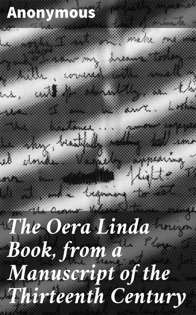 The Oera Linda Book, from a Manuscript of the Thirteenth Century,