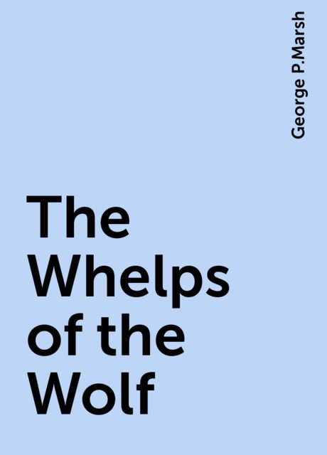 The Whelps of the Wolf, George P.Marsh