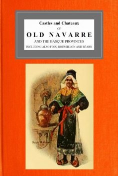 Castles and Chateaux of Old Navarre and the Basque Provinces, Milburg Mansfield