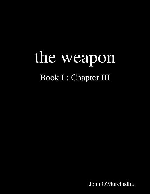 The Weapon Book I : Chapter III, John O'Murchadha