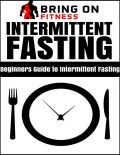 Intermittent Fasting: Beginners Guide to Intermittent Fasting, Bring On Fitness