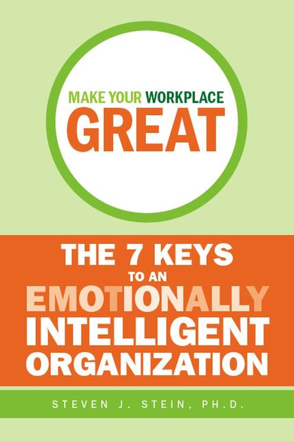 Make Your Workplace Great, Steven J.Stein