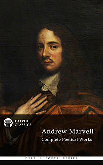 Complete Poetical Works of Andrew Marvell (Delphi Classics), Andrew Marvell