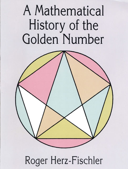 A Mathematical History of the Golden Number, Roger Herz-Fischler