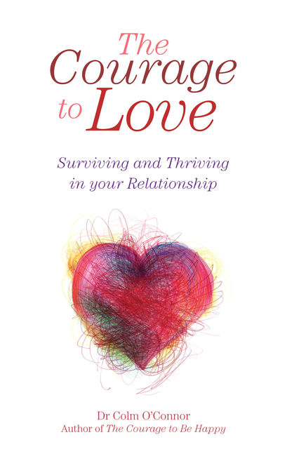 The Courage to Love: Surviving and Thriving in Your Relationship, Colm O'Connor