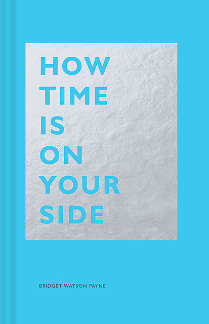 How Time Is on Your Side, Bridget Watson Payne
