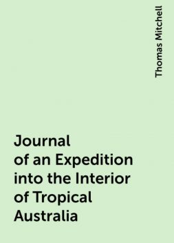 Journal of an Expedition into the Interior of Tropical Australia, Thomas Mitchell