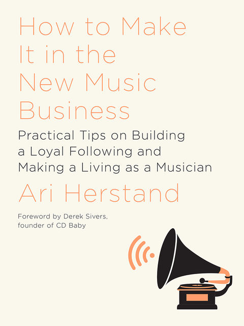 How to Make It in the New Music Business, Ari Herstand