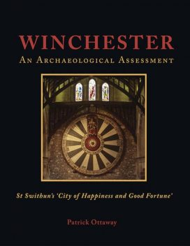 Winchester: Swithun's 'City of Happiness and Good Fortune', Patrick Ottaway