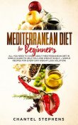 Mediterranean Diet for Beginners, Chantel Stephens